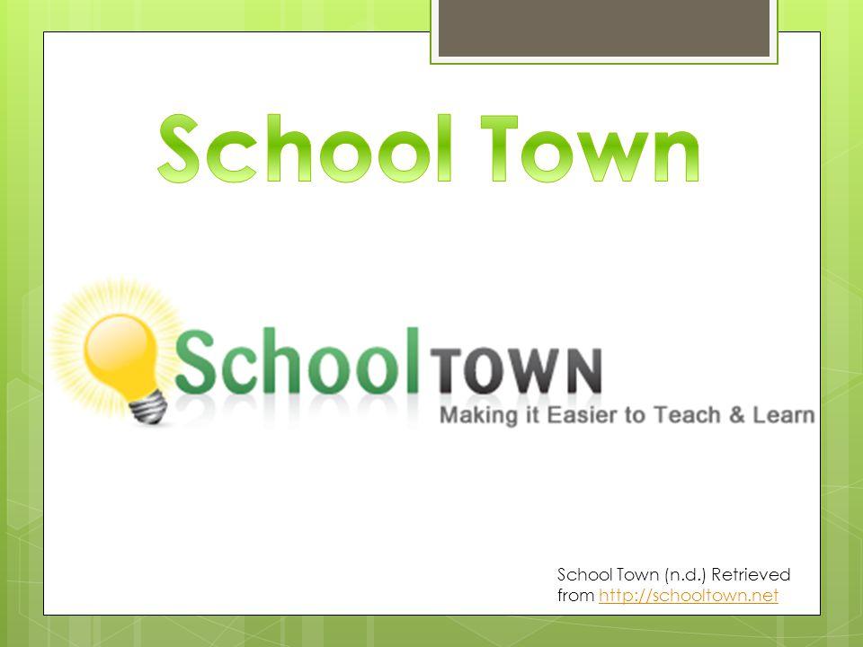 School Town (n.d.) Retrieved from http://schooltown.nethttp://schooltown.net
