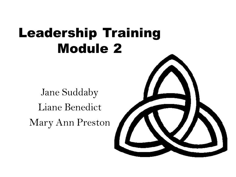 Leadership Training Module 2 Jane Suddaby Liane Benedict Mary Ann Preston