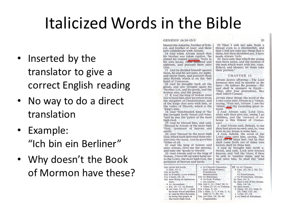 Italicized Words in the Bible Inserted by the translator to give a correct English reading No way to do a direct translation Example: Ich bin ein Berliner Why doesn't the Book of Mormon have these
