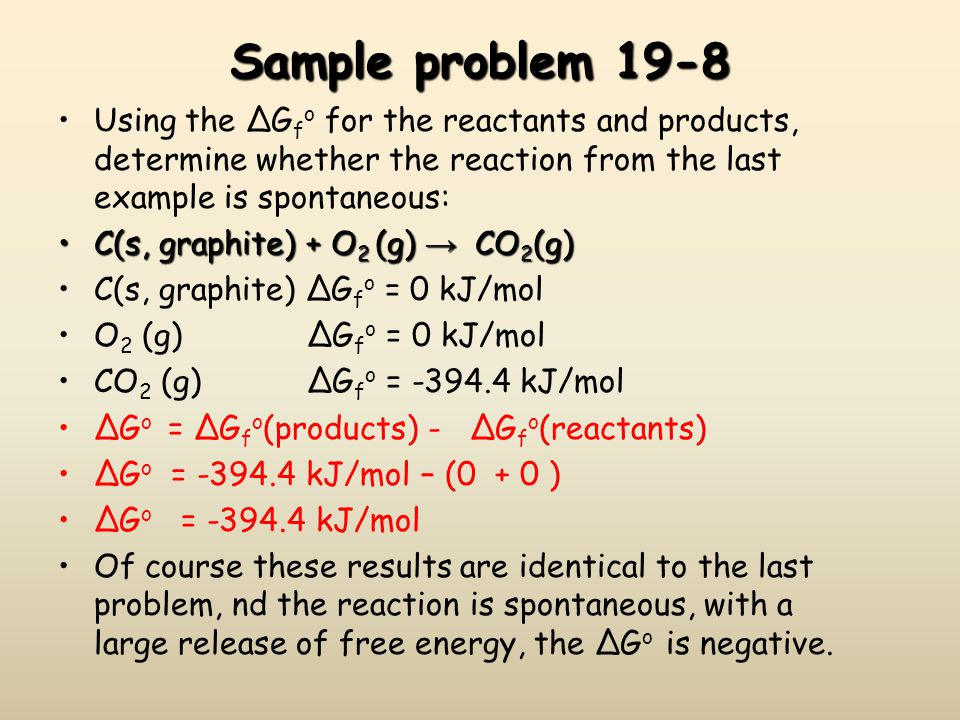 Sample problem 19-8 Using the ΔG f o for the reactants and products, determine whether the reaction from the last example is spontaneous: C(s, graphit