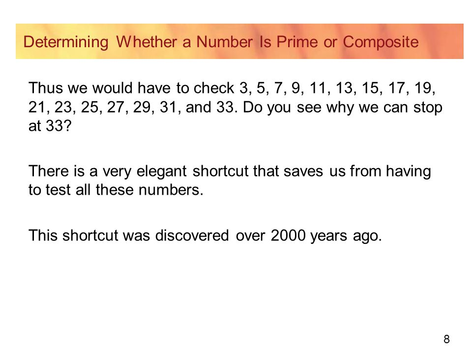 19 Prime Factorization One way to find all the factors of a number is to determine the prime factorization of that number—that is, to represent that number as the product of numbers, each of which is prime.