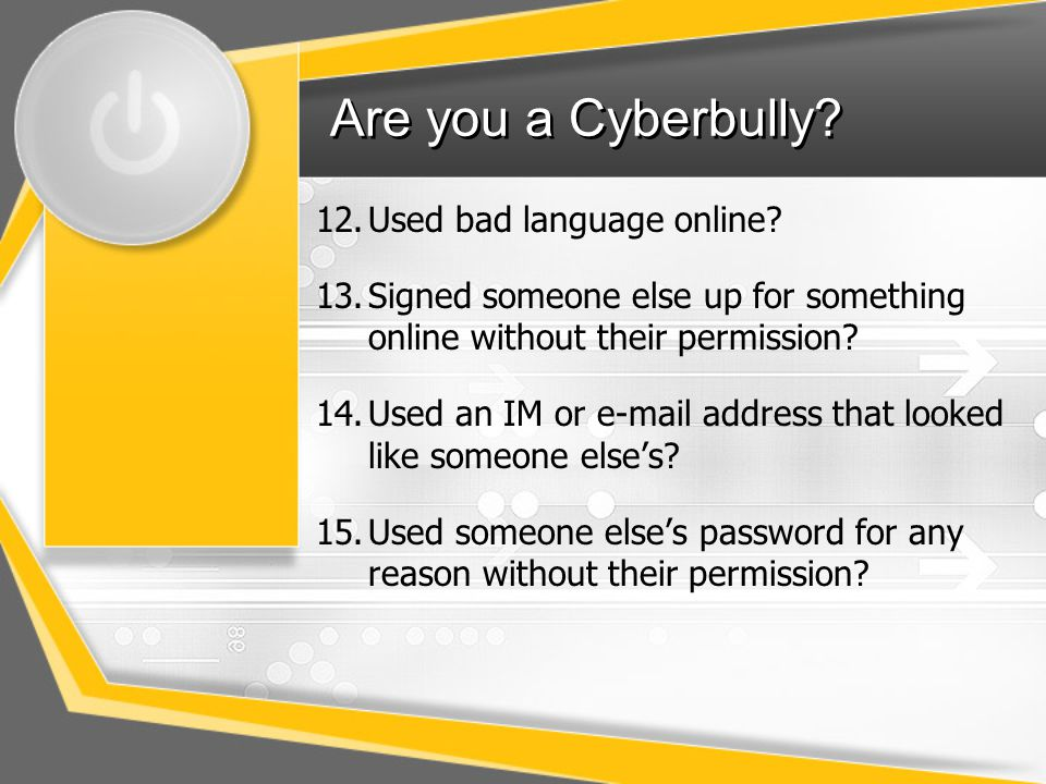 Are you a Cyberbully.12.Used bad language online.