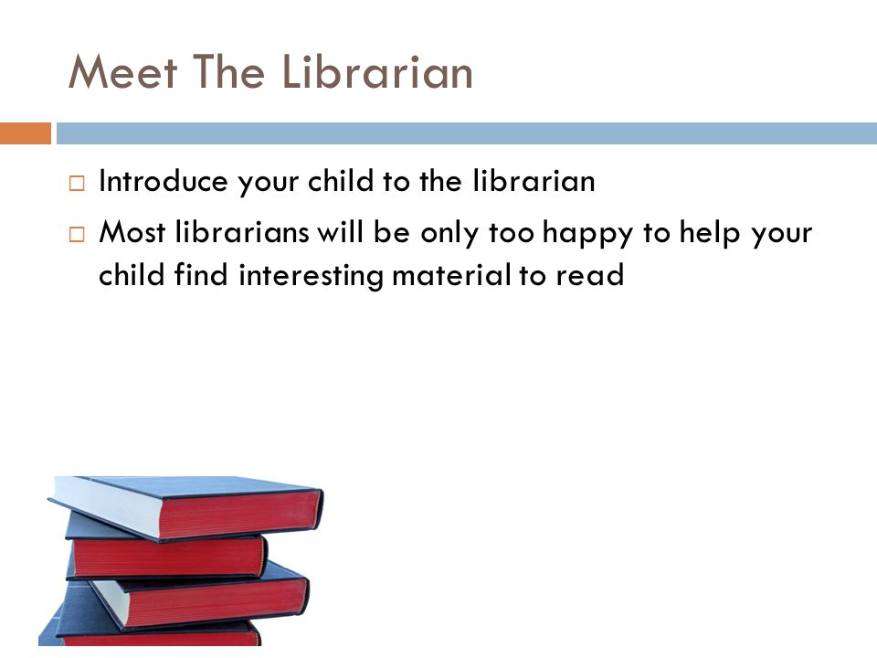 Free PowerPoint Templates Meet The Librarian  Introduce your child to the librarian  Most librarians will be only too happy to help your child find interesting material to read