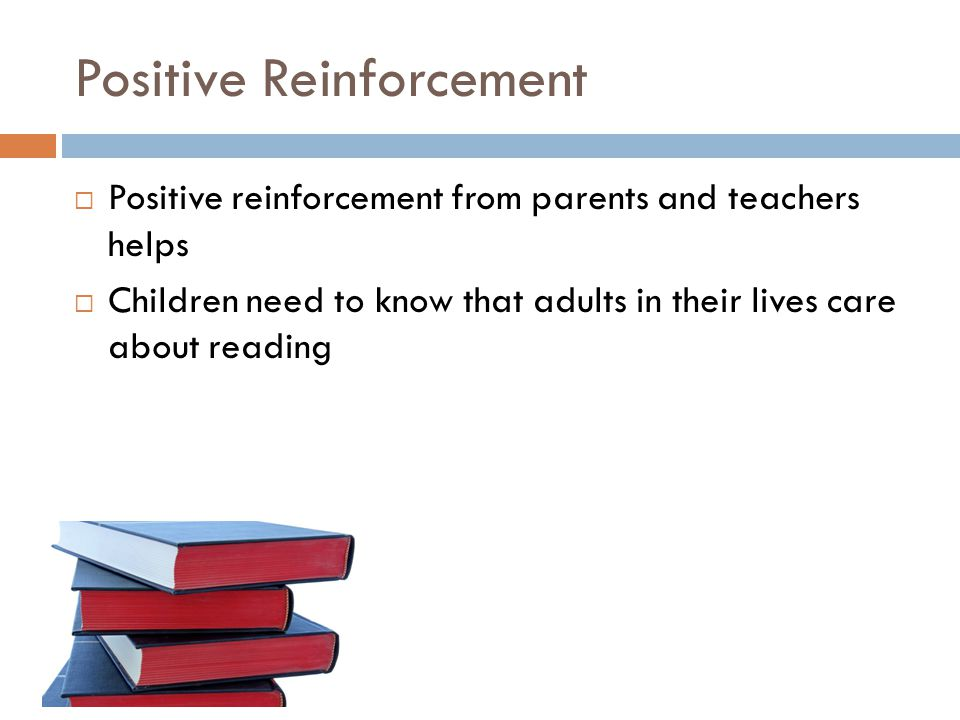 Free PowerPoint Templates Positive Reinforcement  Positive reinforcement from parents and teachers helps  Children need to know that adults in their lives care about reading