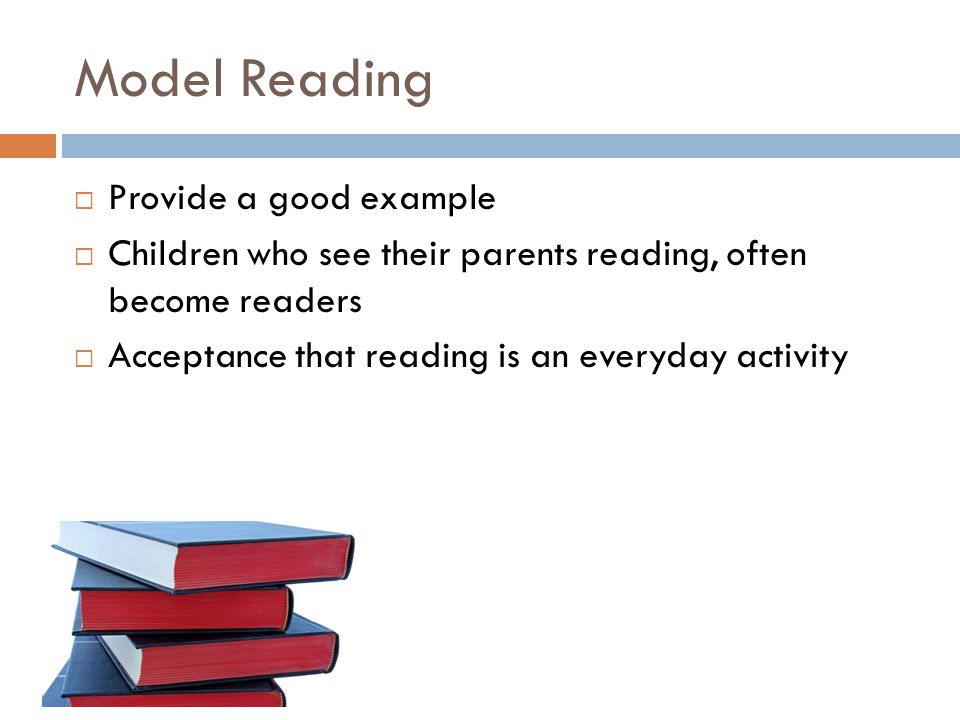 Free PowerPoint Templates Model Reading  Provide a good example  Children who see their parents reading, often become readers  Acceptance that reading is an everyday activity