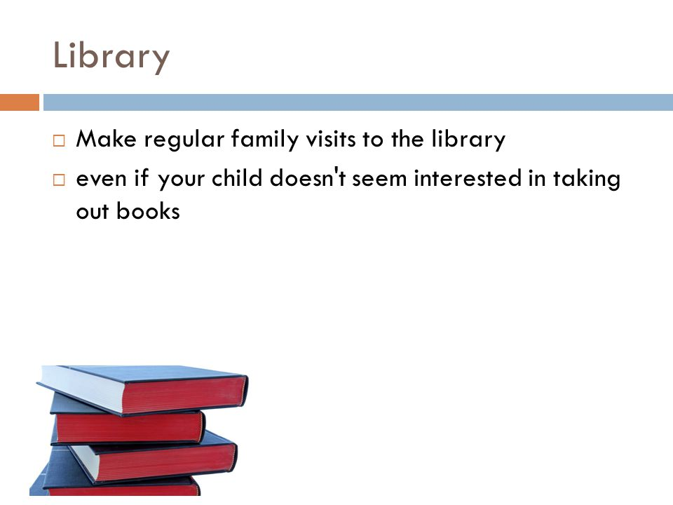 Free PowerPoint Templates Library  Make regular family visits to the library  even if your child doesn t seem interested in taking out books