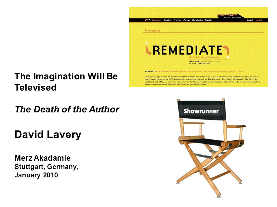 The Imagination Will Be Televised The Death of the Author David Lavery Merz Akadamie Stuttgart, Germany, January 2010