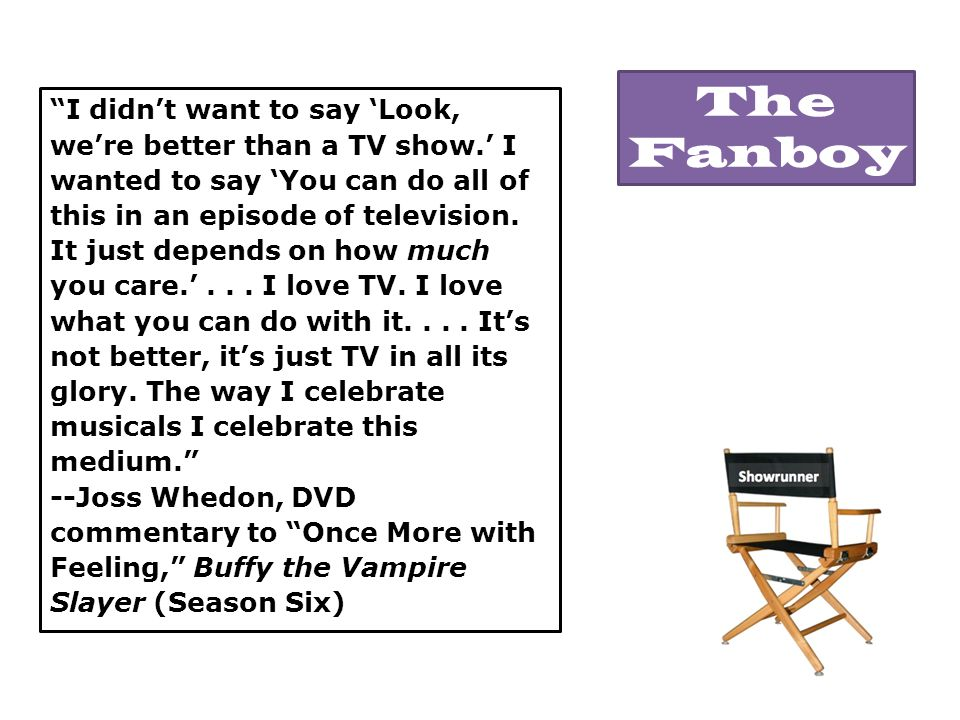 I didn't want to say 'Look, we're better than a TV show.' I wanted to say 'You can do all of this in an episode of television.