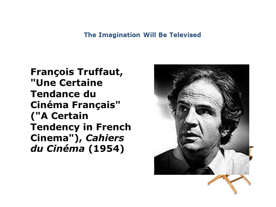 François Truffaut, Une Certaine Tendance du Cinéma Français ( A Certain Tendency in French Cinema ), Cahiers du Cinéma (1954) The Imagination Will Be Televised