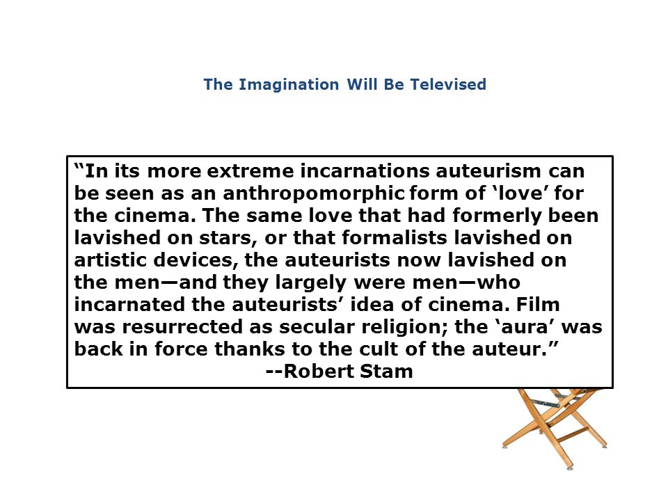 In its more extreme incarnations auteurism can be seen as an anthropomorphic form of 'love' for the cinema.