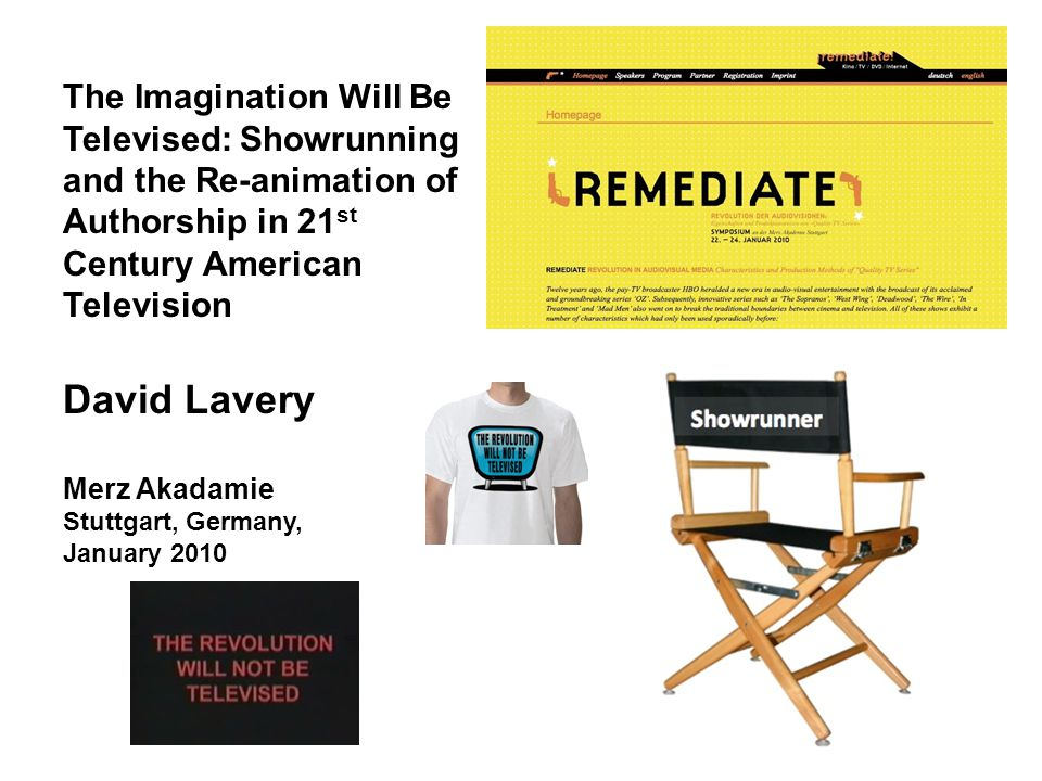 The Imagination Will Be Televised: Showrunning and the Re-animation of Authorship in 21 st Century American Television David Lavery Merz Akadamie Stuttgart, Germany, January 2010