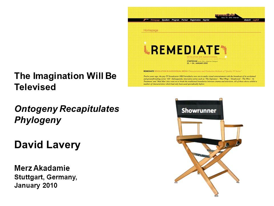 The Imagination Will Be Televised Ontogeny Recapitulates Phylogeny David Lavery Merz Akadamie Stuttgart, Germany, January 2010