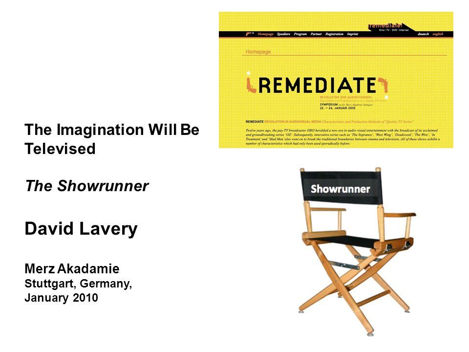 The Imagination Will Be Televised The Showrunner David Lavery Merz Akadamie Stuttgart, Germany, January 2010