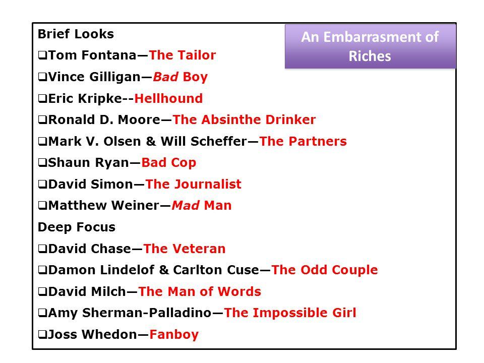 Brief Looks  Tom Fontana—The Tailor  Vince Gilligan—Bad Boy  Eric Kripke--Hellhound  Ronald D.