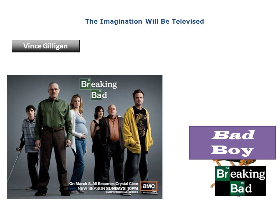 The Imagination Will Be Televised Vince Gilligan Bad Boy