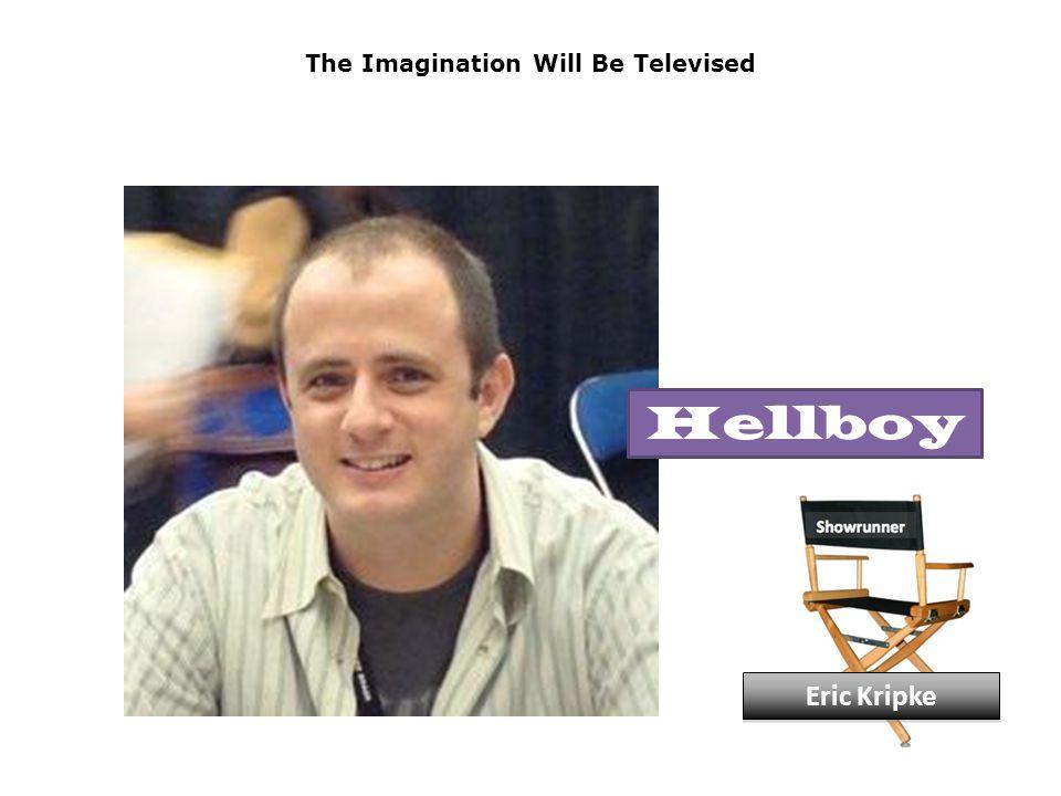 The Imagination Will Be Televised Eric Kripke Hellboy