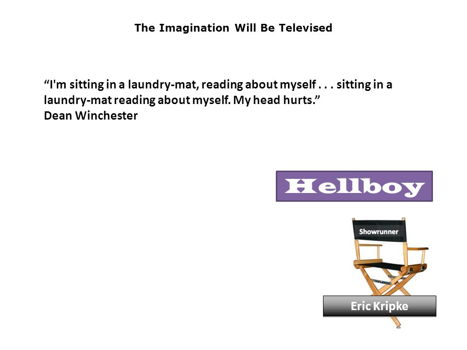 The Imagination Will Be Televised I m sitting in a laundry-mat, reading about myself...