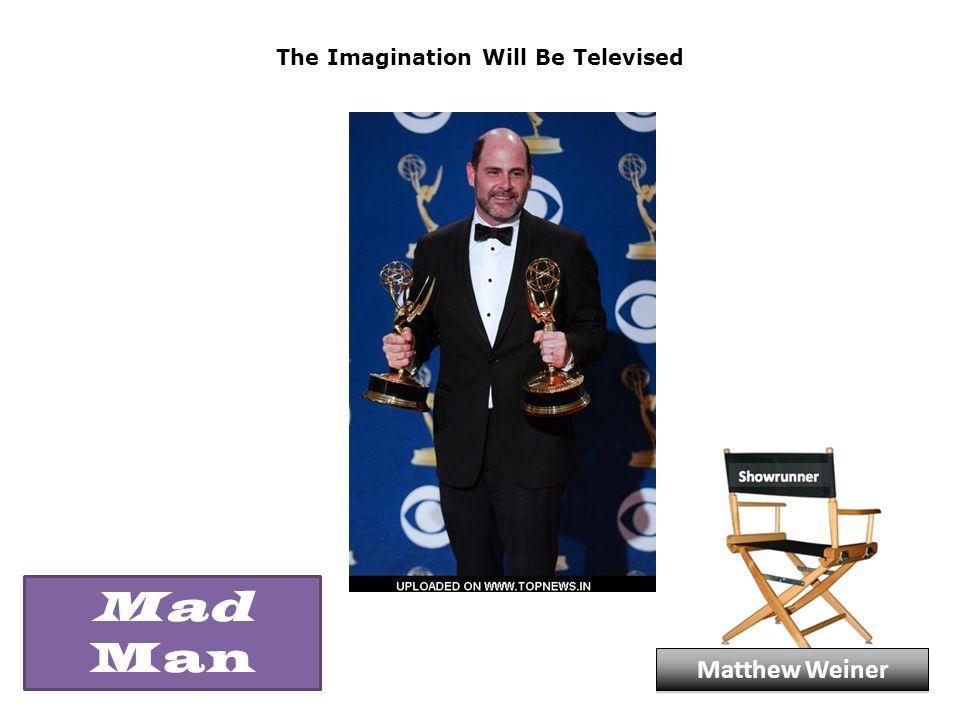 The Imagination Will Be Televised Matthew Weiner Mad Man