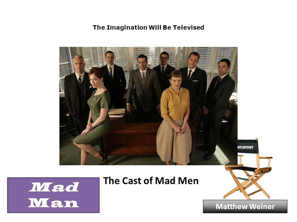 The Imagination Will Be Televised The Cast of Mad Men Matthew Weiner Mad Man