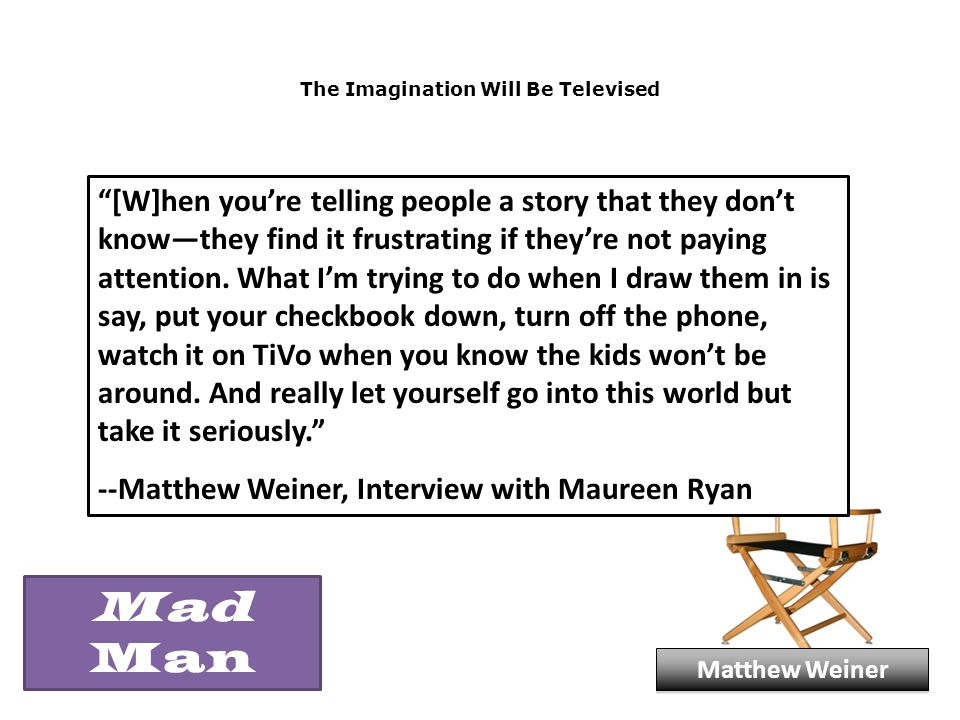 "The Imagination Will Be Televised ""[W]hen you're telling people a story that they don't know—they find it frustrating if they're not paying attention."