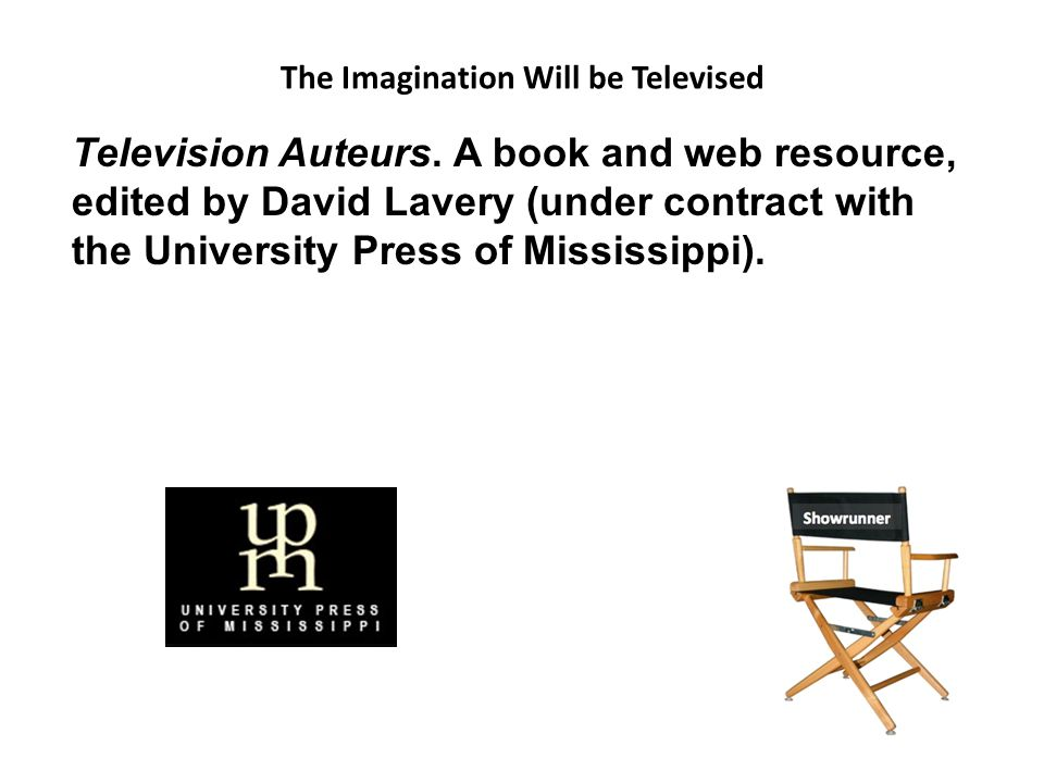 The Imagination Will be Televised Television Auteurs.