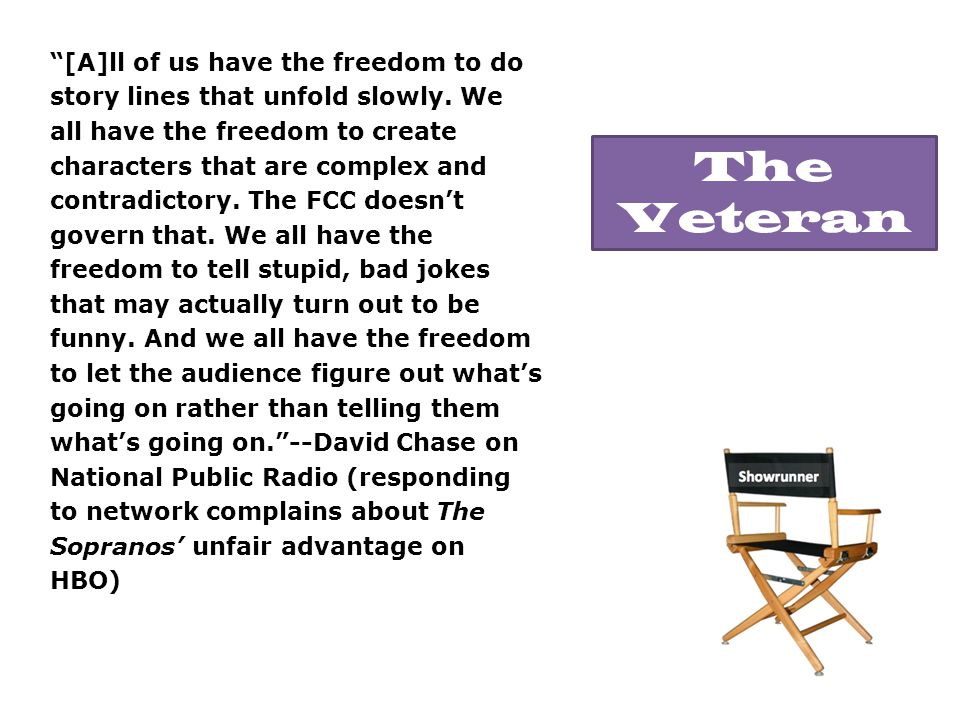 [A]ll of us have the freedom to do story lines that unfold slowly.