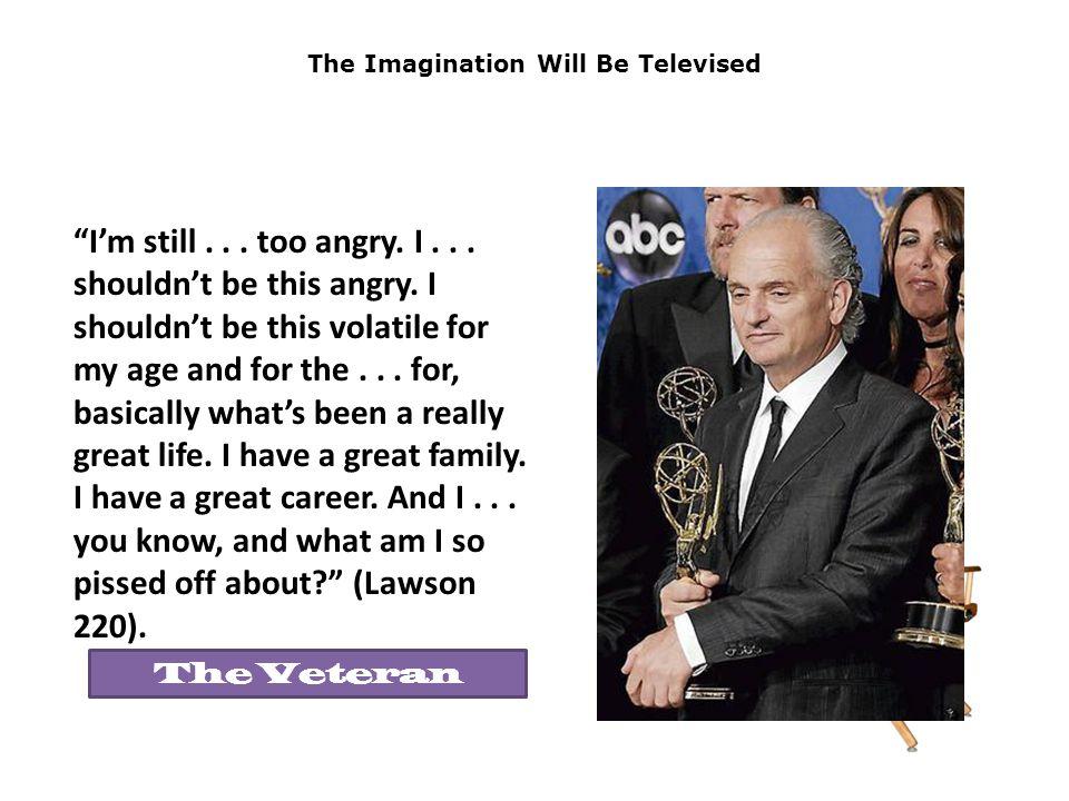 The Imagination Will Be Televised The Veteran I'm still...