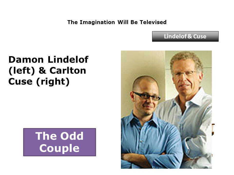 The Imagination Will Be Televised Damon Lindelof (left) & Carlton Cuse (right) Lindelof & Cuse The Odd Couple