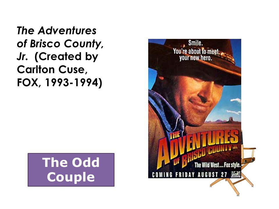 The Adventures of Brisco County, Jr. (Created by Carlton Cuse, FOX, 1993-1994) The Odd Couple