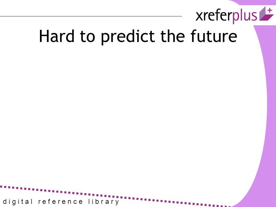 d i g i t a l r e f e r e n c e l i b r a r y Hard to predict the future