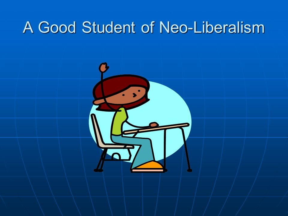 A Good Student of Neo-Liberalism