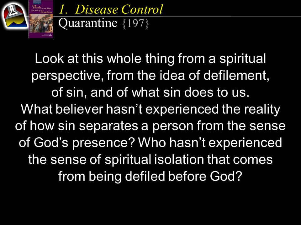 Look at this whole thing from a spiritual perspective, from the idea of defilement, of sin, and of what sin does to us.