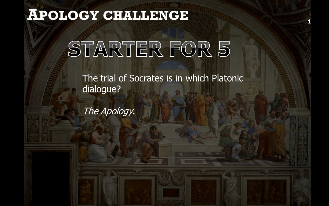 A POLOGY CHALLENGE 1 The trial of Socrates is in which Platonic dialogue? The Apology.