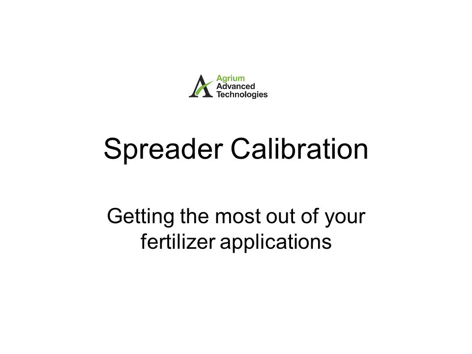 Spreader Calibration Getting the most out of your fertilizer applications