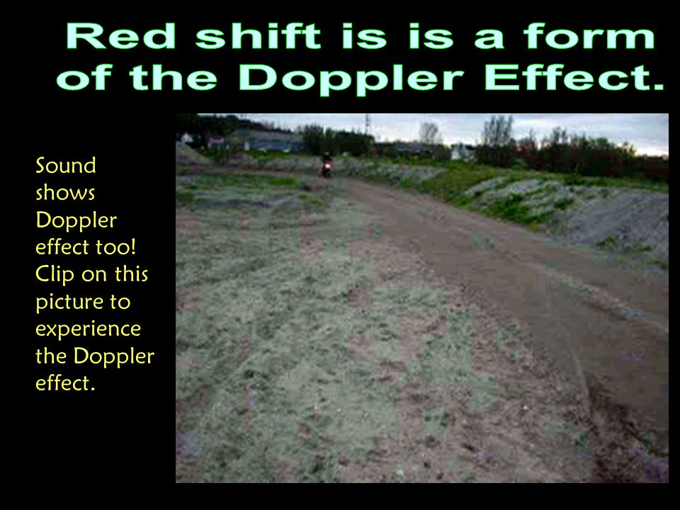 Sound shows Doppler effect too! Clip on this picture to experience the Doppler effect.