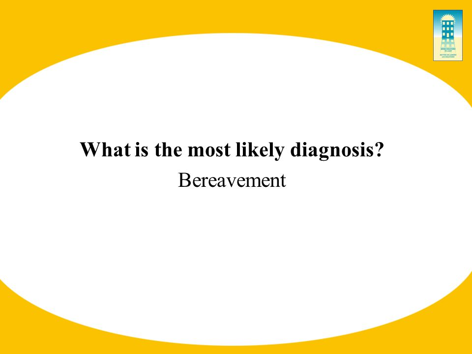What is the most likely diagnosis Bereavement