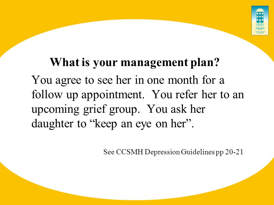 What is your management plan. You agree to see her in one month for a follow up appointment.