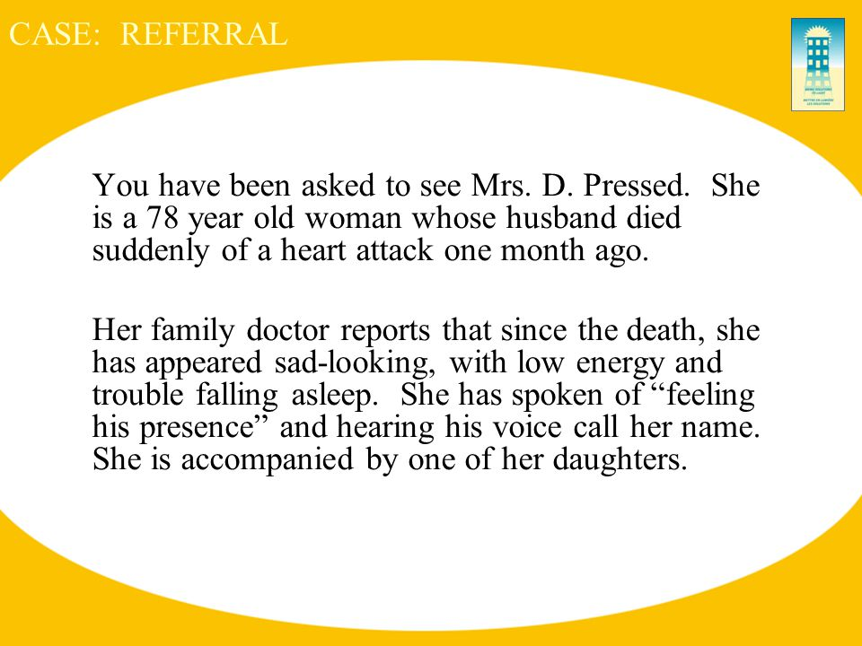 CASE: REFERRAL You have been asked to see Mrs. D.