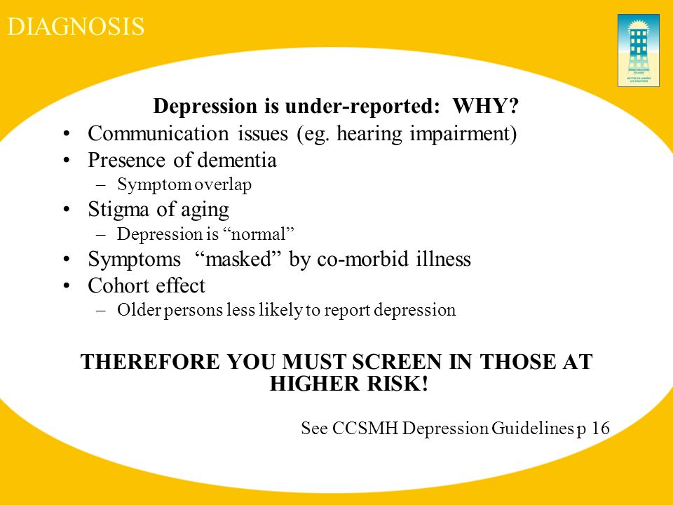 DIAGNOSIS Depression is under-reported: WHY. Communication issues (eg.