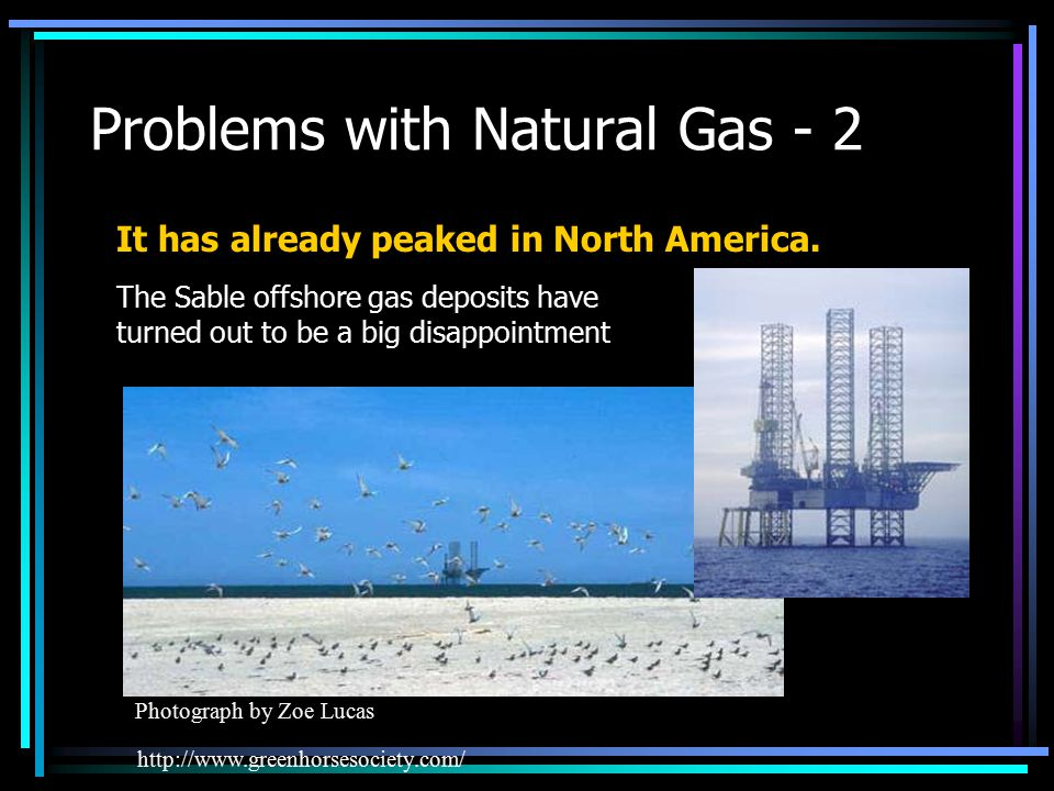 Problems with Natural Gas - 2 http://www.greenhorsesociety.com/ It has already peaked in North America.