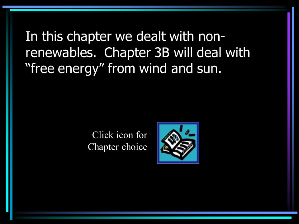 In this chapter we dealt with non- renewables.