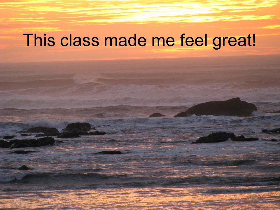 This class made me feel great!