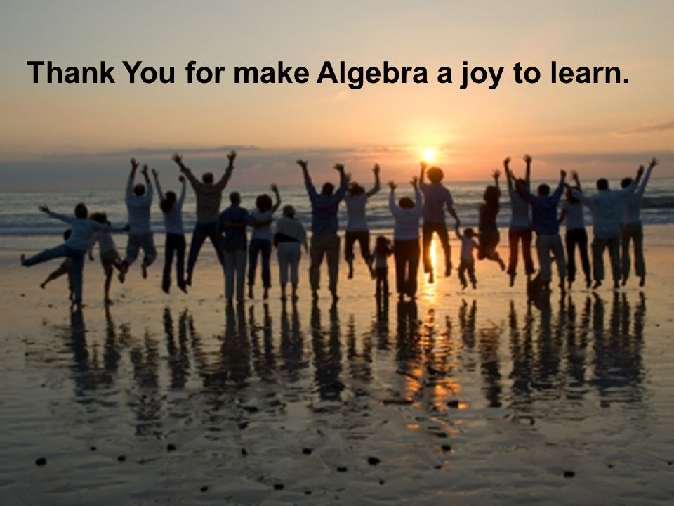 Thank You for make Algebra a joy to learn.