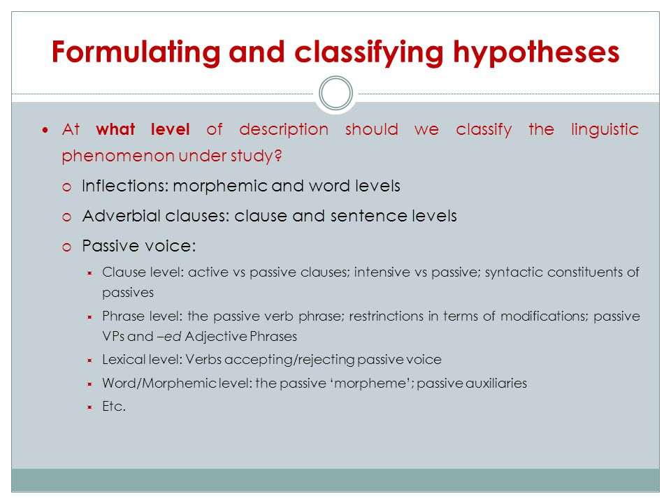 Formulating and classifying hypotheses At what level of description should we classify the linguistic phenomenon under study.