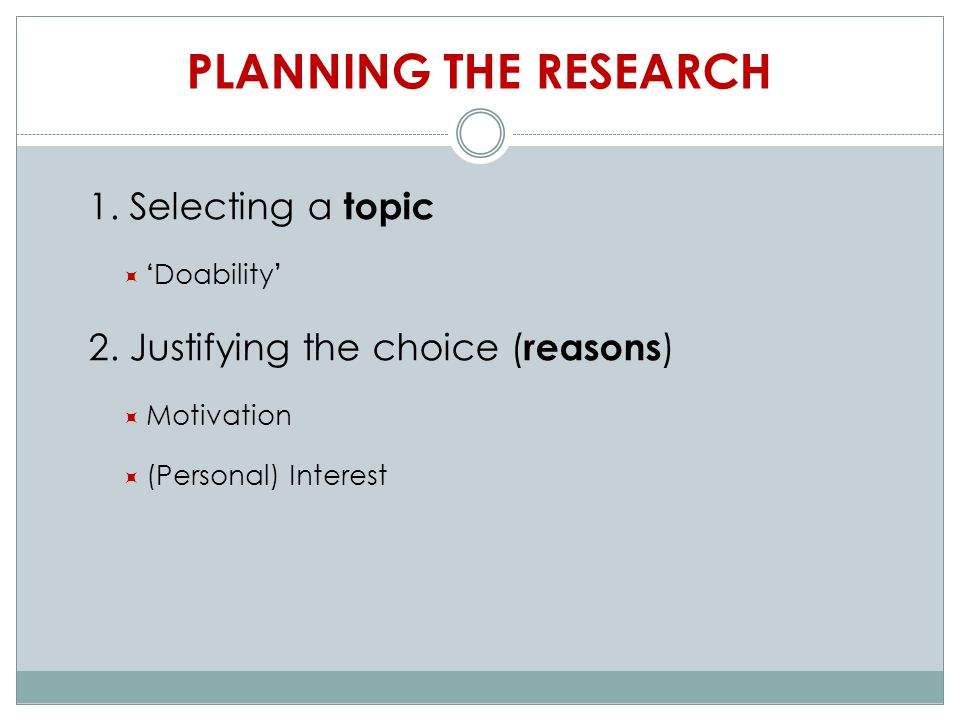 PLANNING THE RESEARCH 1. Selecting a topic  ' Doability ' 2.