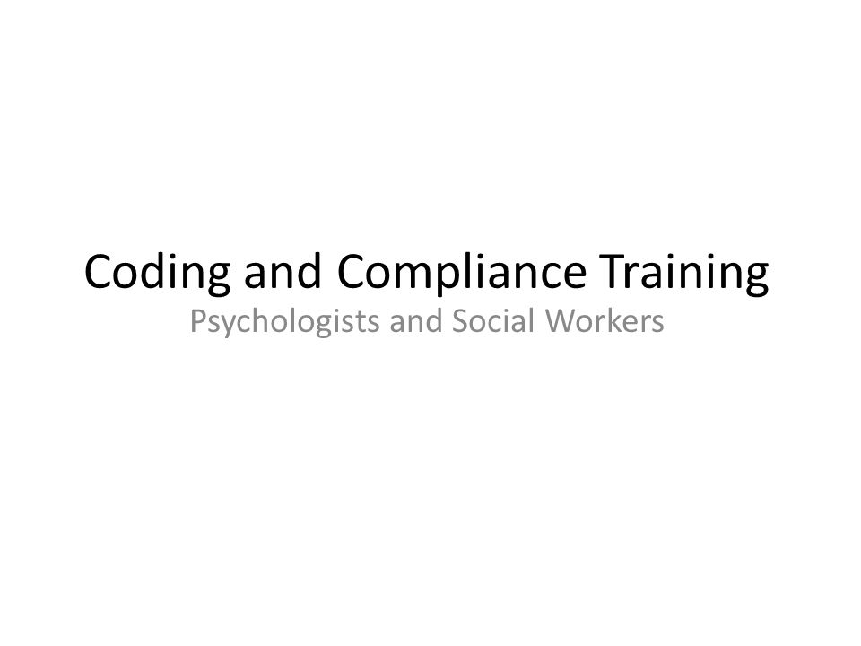 Coding and Compliance Training Psychologists and Social Workers