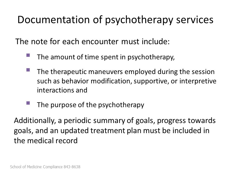 Documentation of psychotherapy services The note for each encounter must include:  The amount of time spent in psychotherapy,  The therapeutic maneu