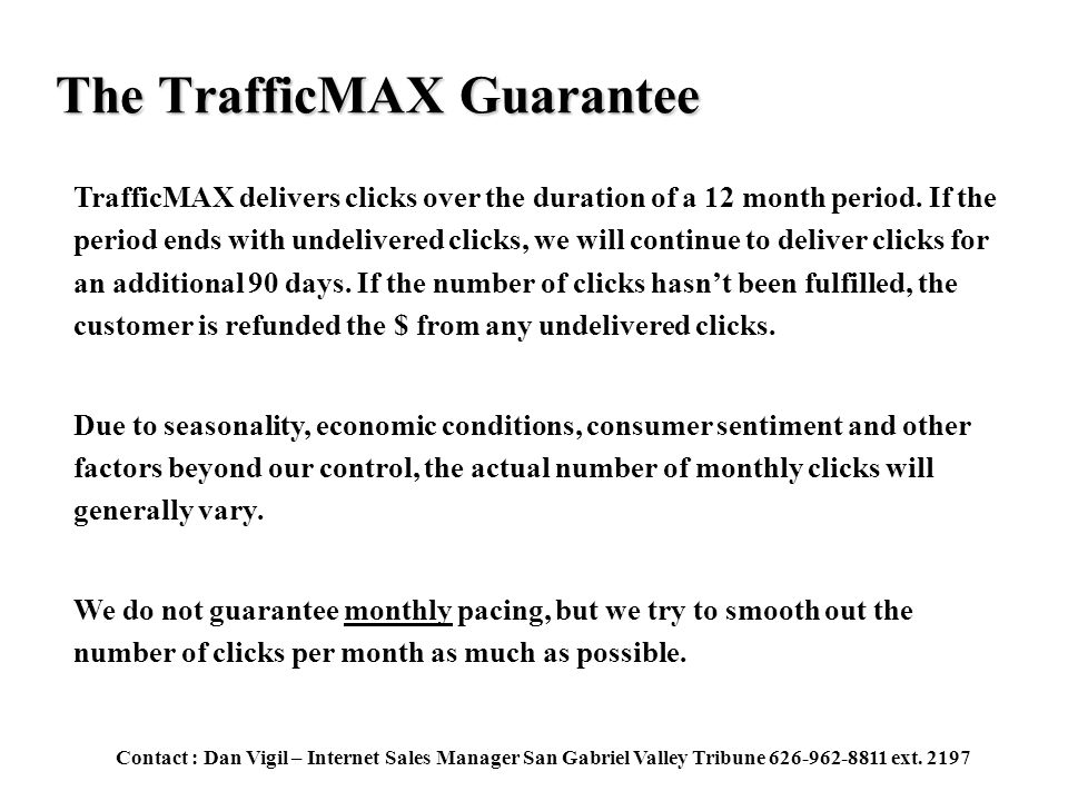 The TrafficMAX Guarantee TrafficMAX delivers clicks over the duration of a 12 month period.