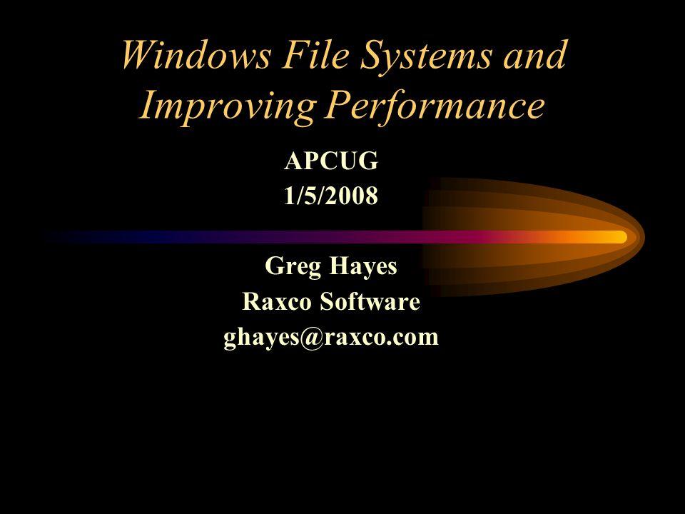 Windows File Systems and Improving Performance APCUG 1/5/2008 Greg Hayes Raxco Software ghayes@raxco.com