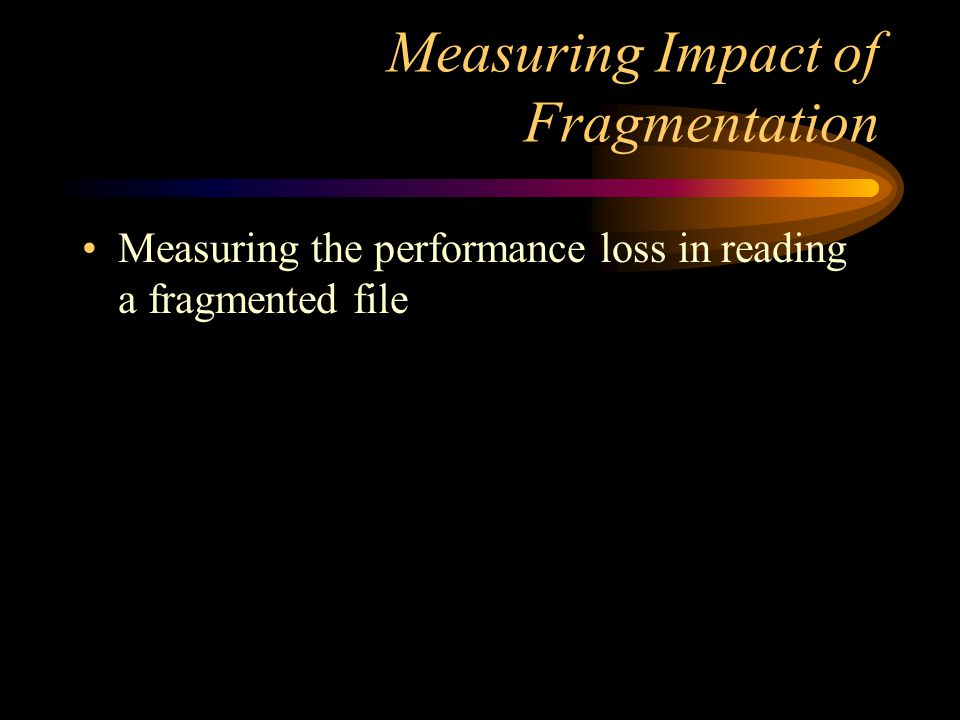 Measuring Impact of Fragmentation Measuring the performance loss in reading a fragmented file